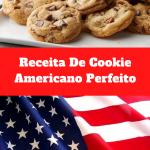Receita De Cookie Americano Perfeito
