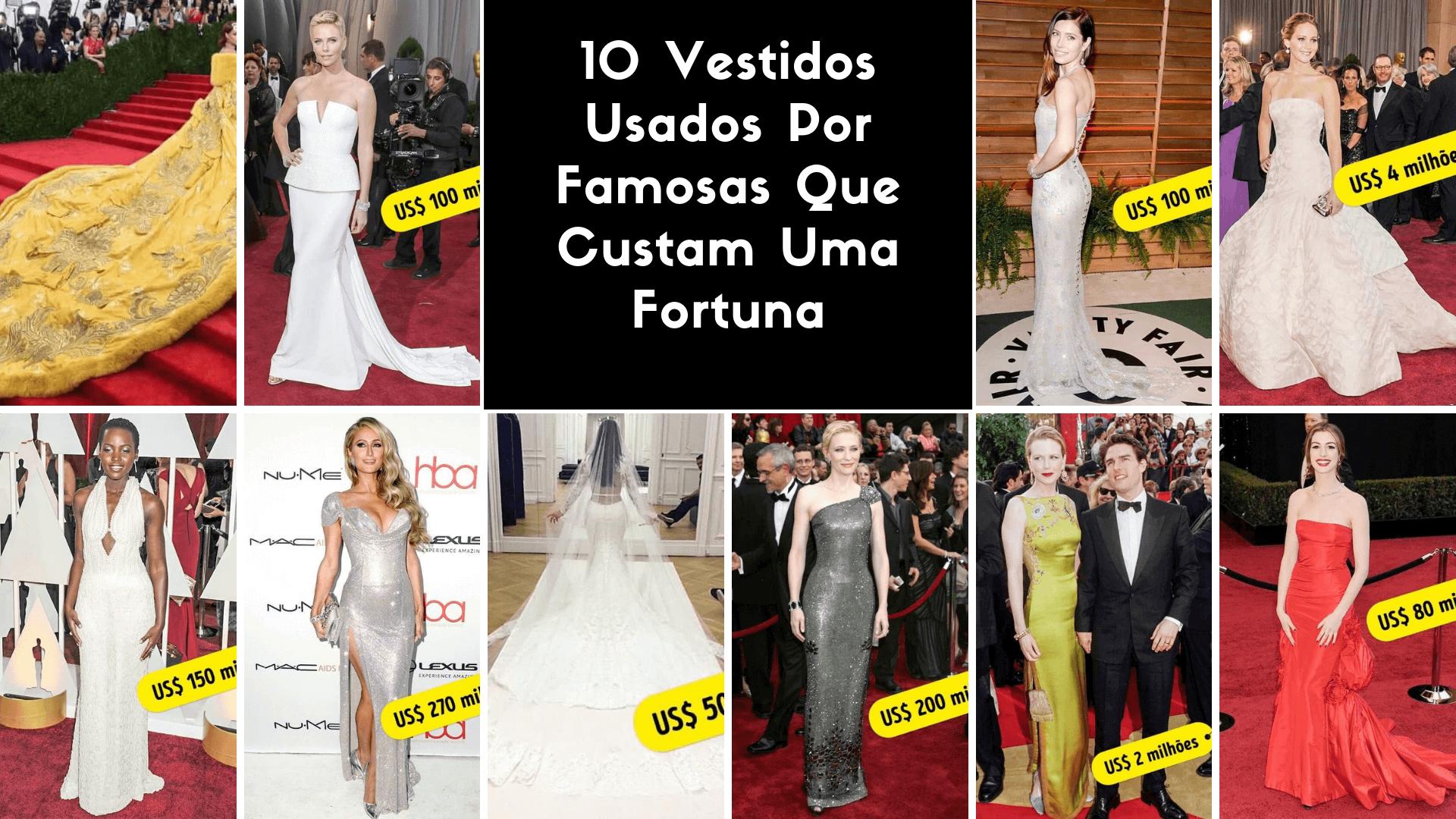 10 Vestidos Usados Por Famosas Que Custam Uma Fortuna. Você Usaria?
