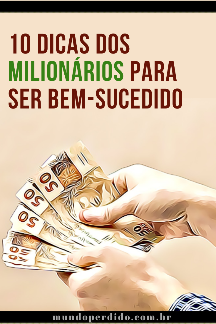 10 Dicas dos milionários para ser bem-sucedido