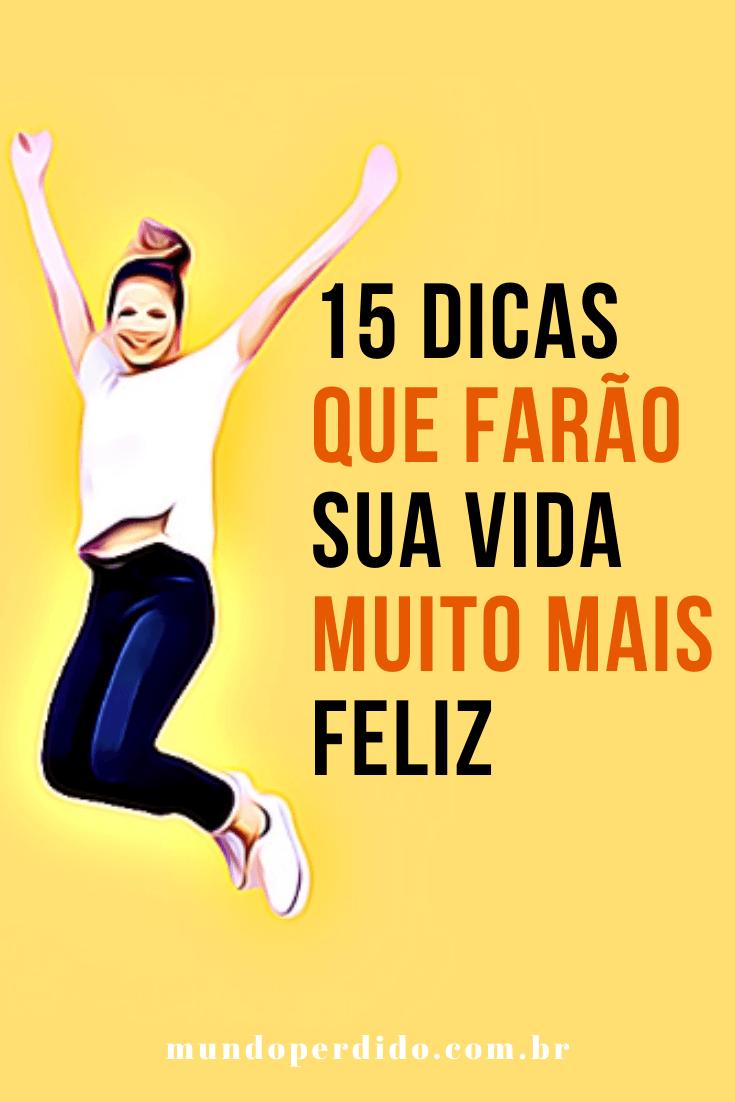 15 Dicas Que Farão Sua Vida Muito Mais Feliz
