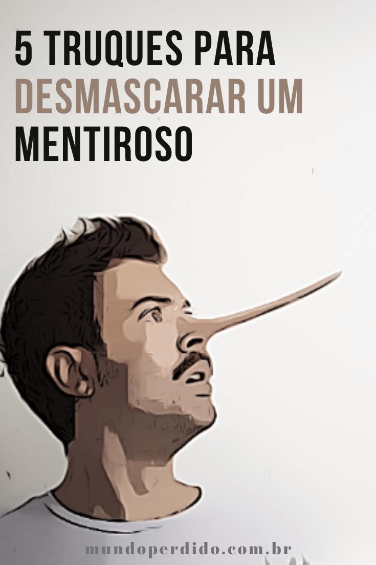5 Truques para desmascarar um mentiroso