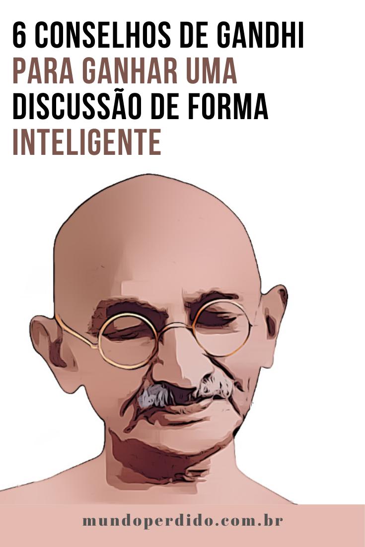 6 Conselhos De Gandhi Para Ganhar Uma Discussão De Forma Inteligente