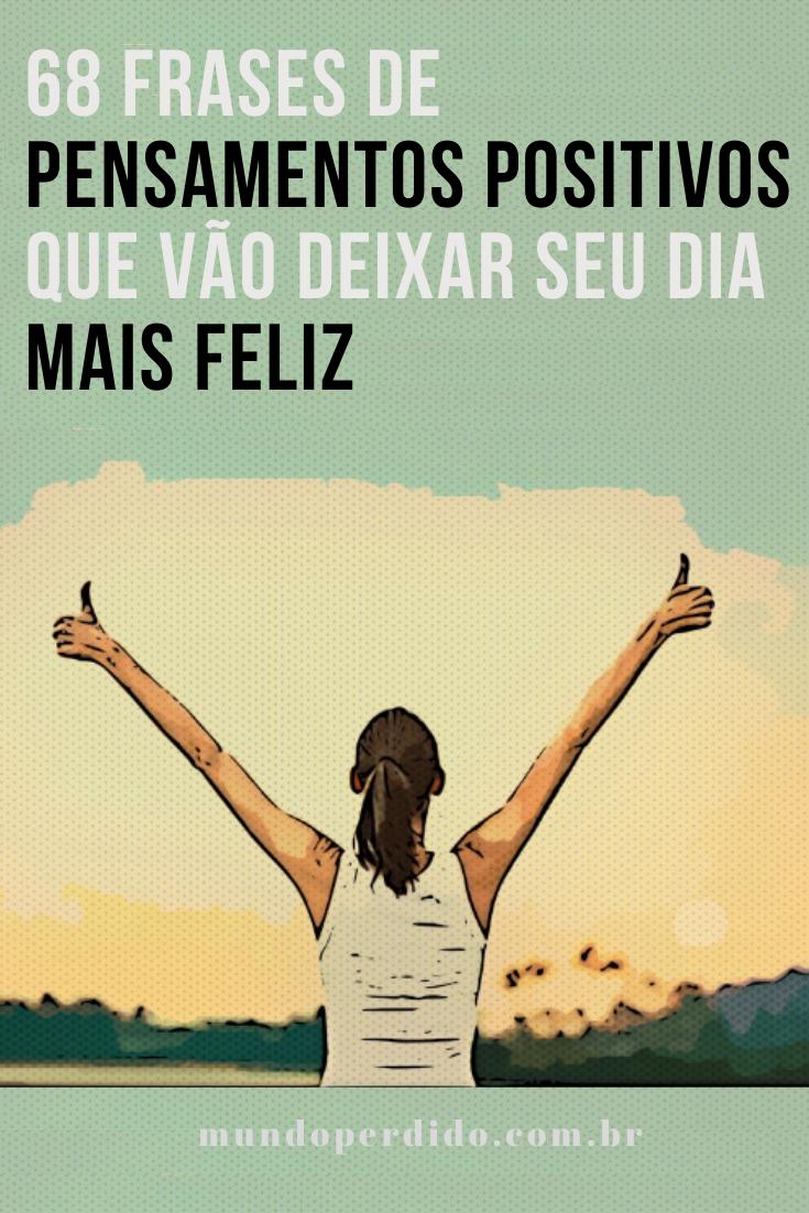 68 Frases De Pensamentos Positivos Que Vão Deixar Seu Dia Mais Feliz