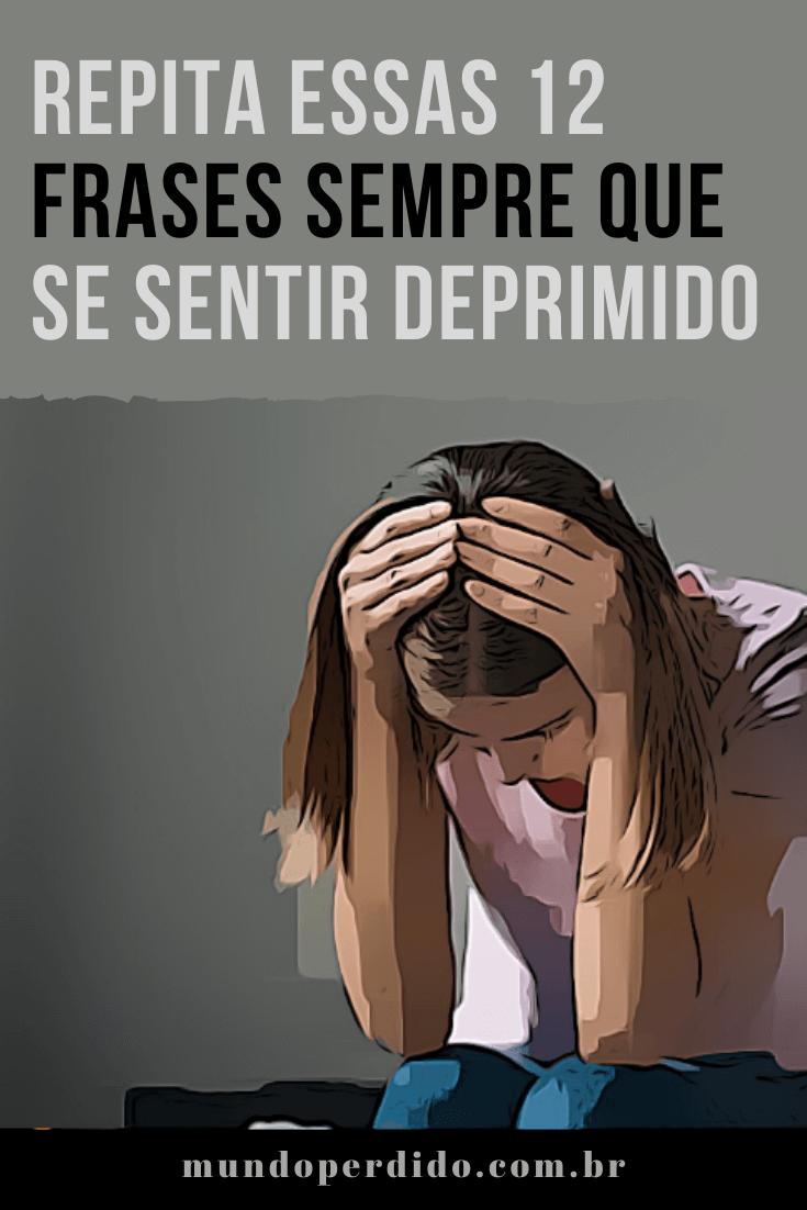 Repita Essas 12 Frases Sempre Que Se Sentir Deprimido