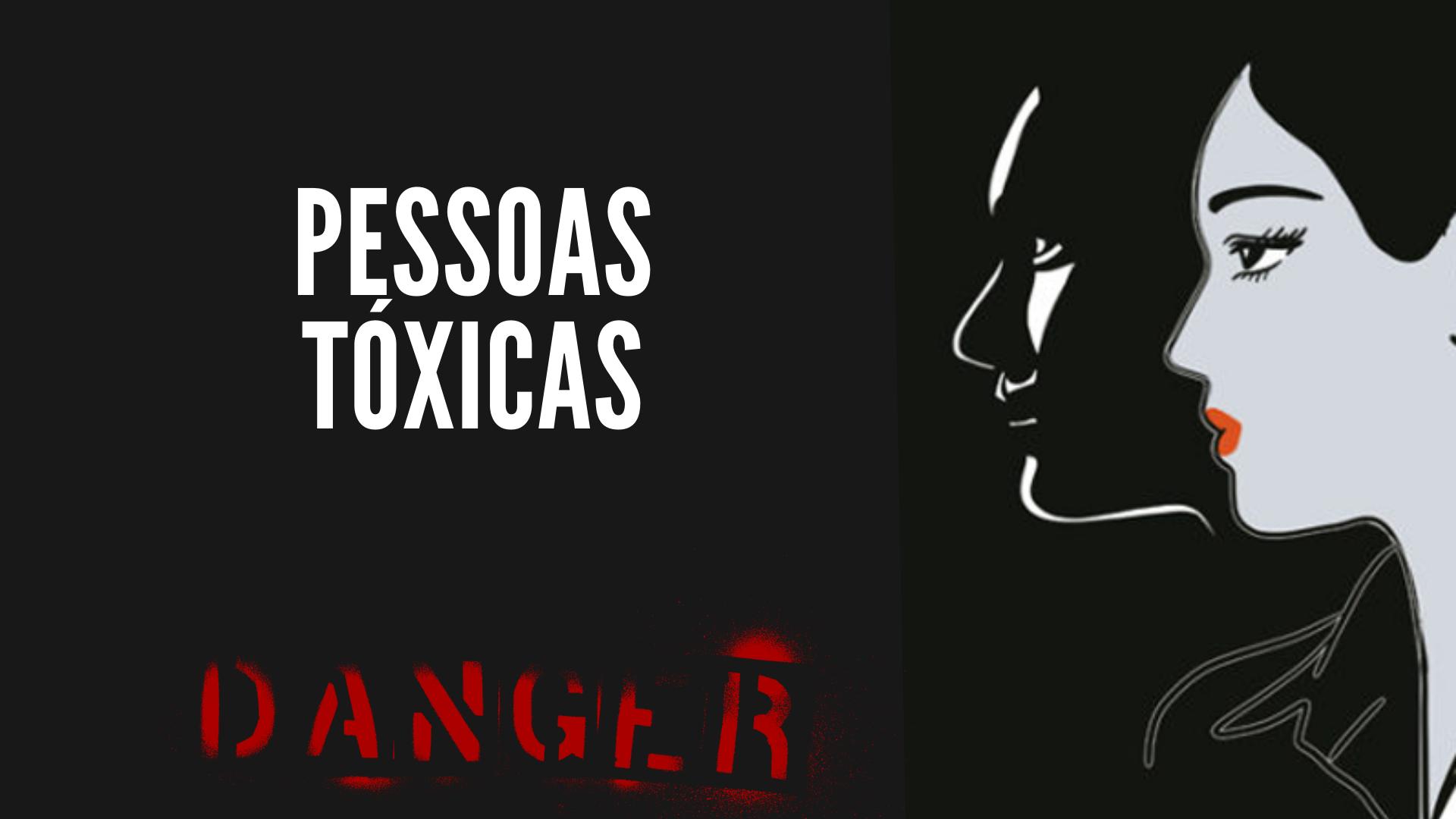 12 Tipos de pessoas tóxicas que você deve se afastar urgente