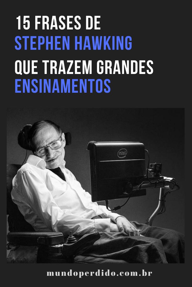 15 Frases De Stephen Hawking Que Trazem Grandes Ensinamentos