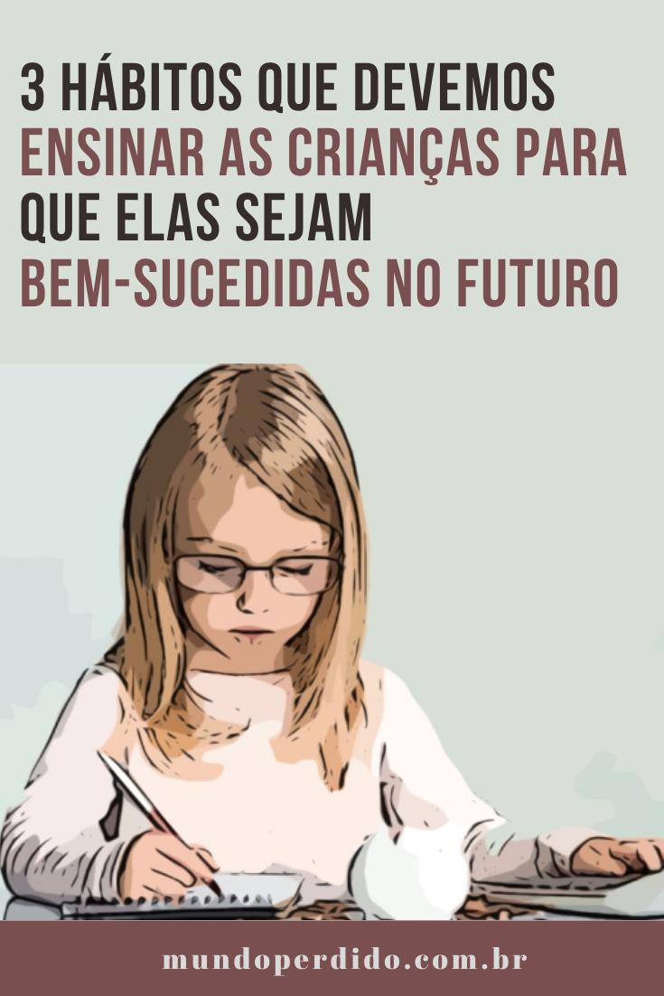 3 Hábitos que devemos ensinar as crianças para que elas sejam bem-sucedidas no futuro