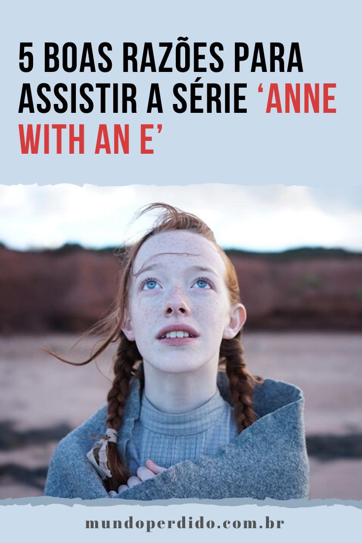 5 Boas razões para assistir a série 'Anne With An E'