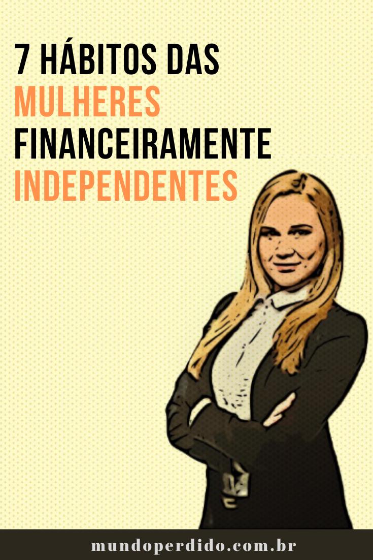 7 Hábitos Das Mulheres Financeiramente Independentes