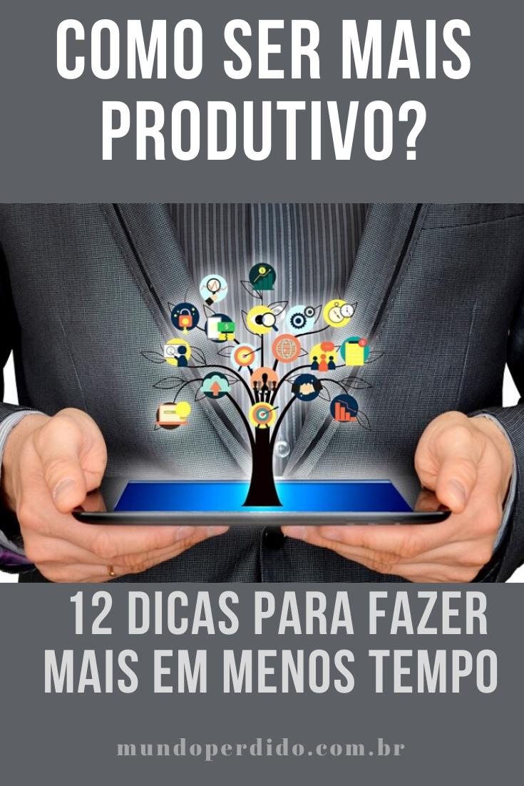 Como ser mais produtivo? 12 dicas para fazer mais em menos tempo