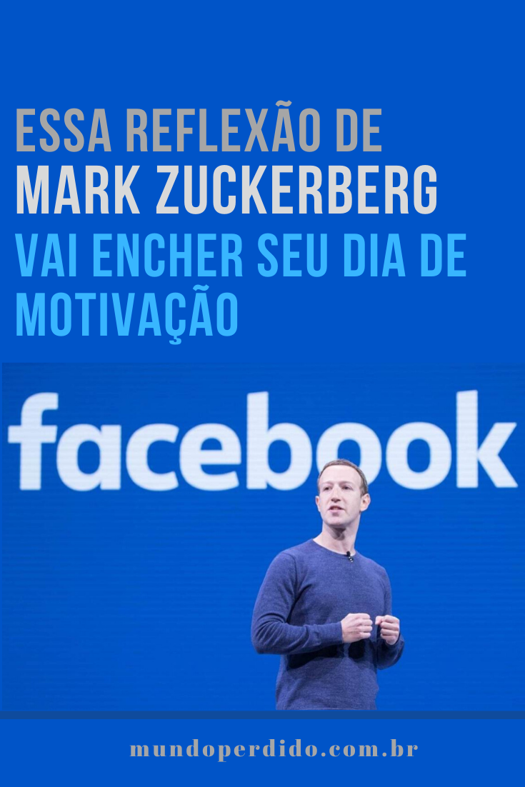 Essa reflexão de Mark Zuckerberg vai encher seu dia de motivação
