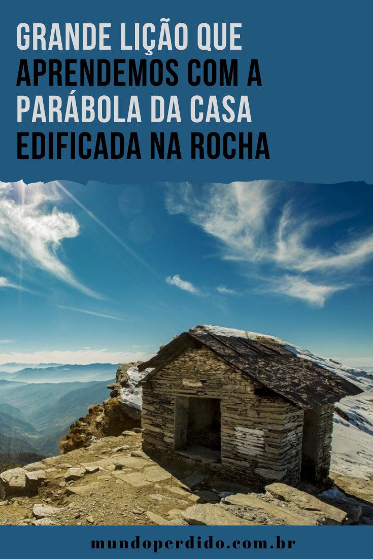 Grande Lição Que Aprendemos Com a Parábola da Casa edificada na Rocha