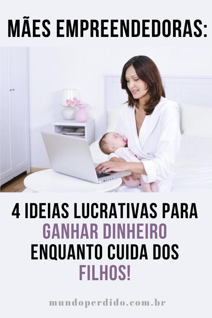 Mães Empreendedoras: 4 Ideias Lucrativas para ganhar dinheiro enquanto cuida dos filhos!