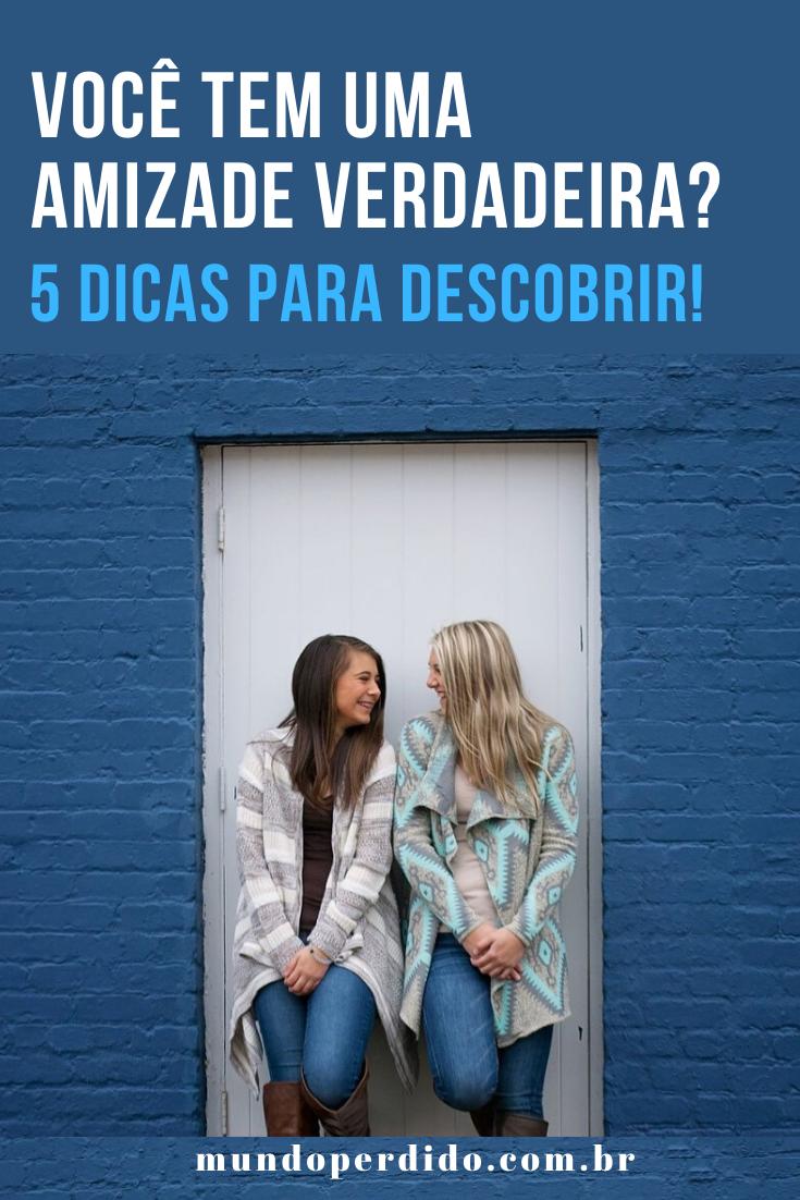 Você tem uma amizade verdadeira? 5 Dicas para descobrir!