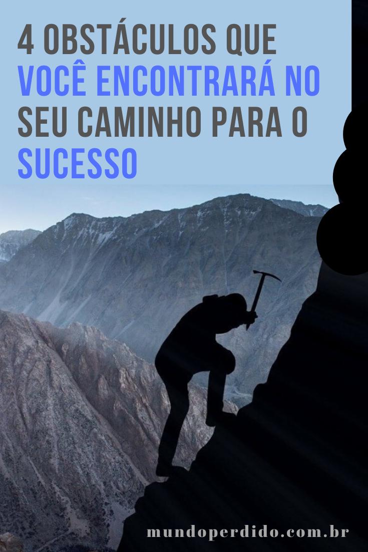 4 Obstáculos que você encontrará no seu caminho para o sucesso