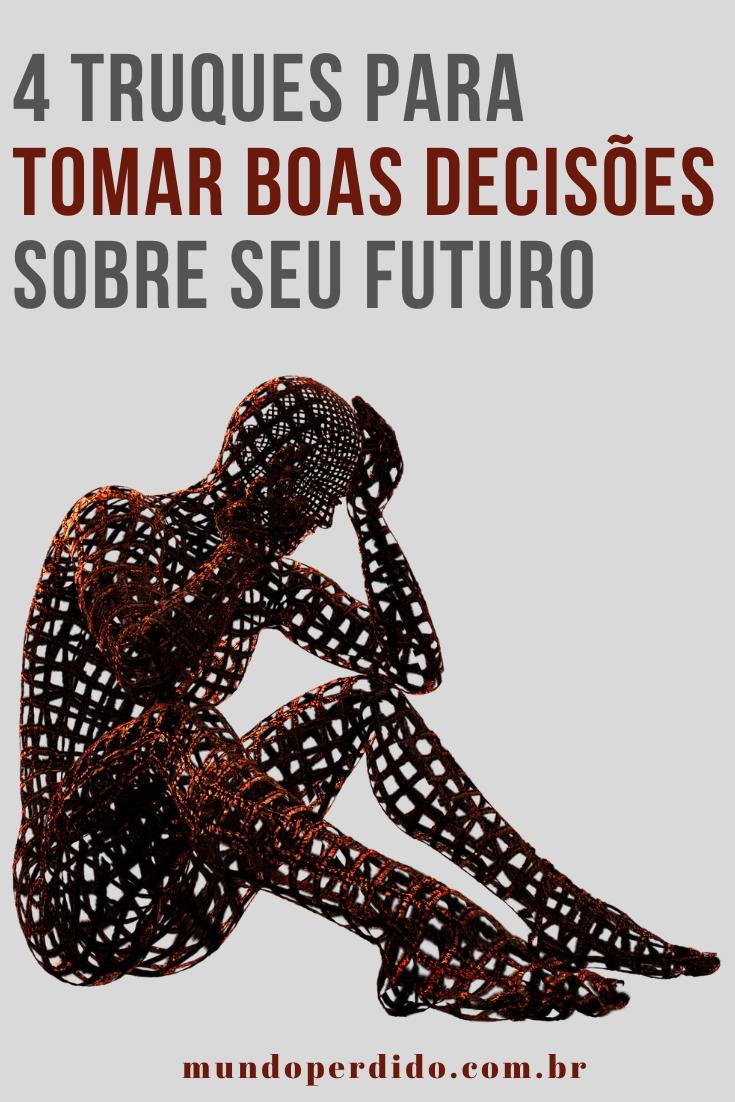 4 Truques para tomar boas decisões sobre seu futuro