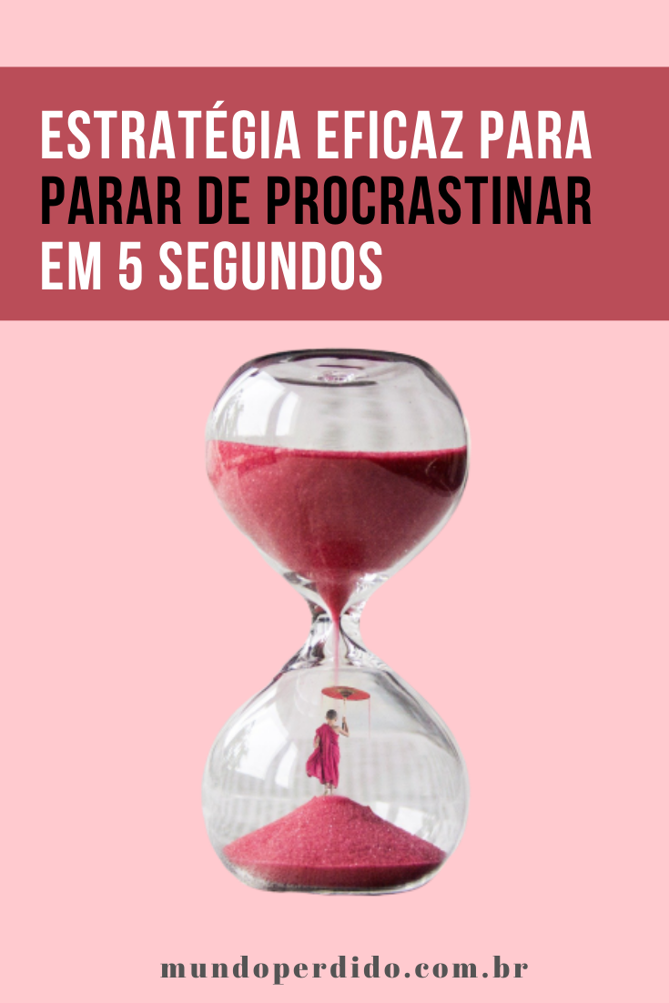 Estratégia eficaz para parar de procrastinar em 5 segundos