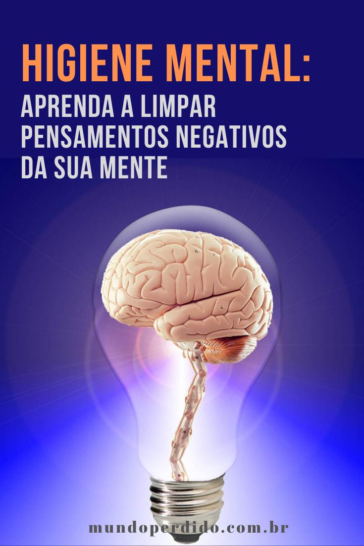 Higiene mental: Aprenda a limpar pensamentos negativos da sua mente