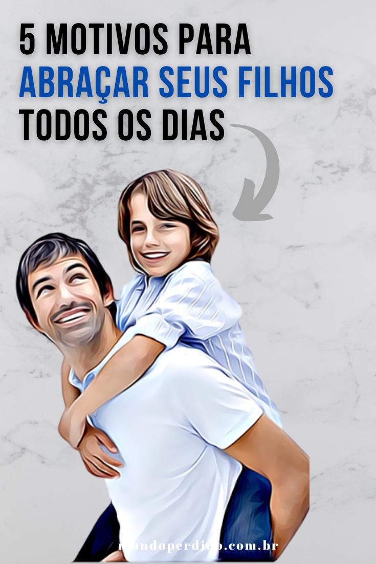 5 Motivos para abraçar seus filhos todos os dias
