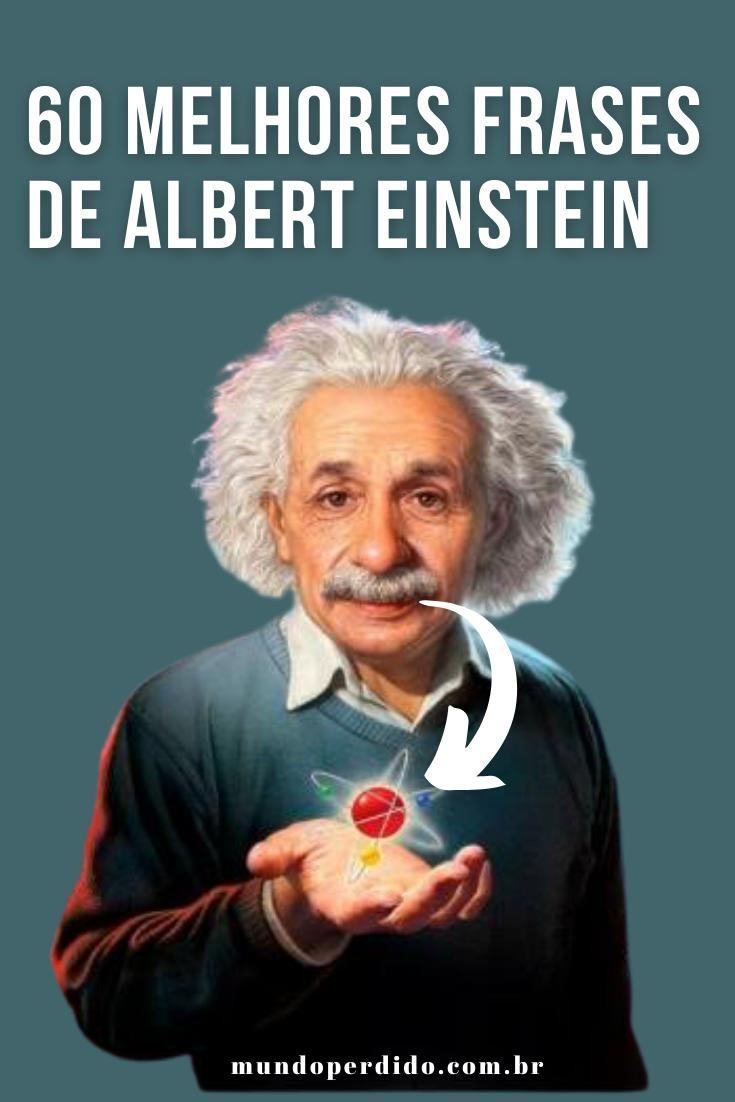 60 Melhores Frases de Albert Einstein