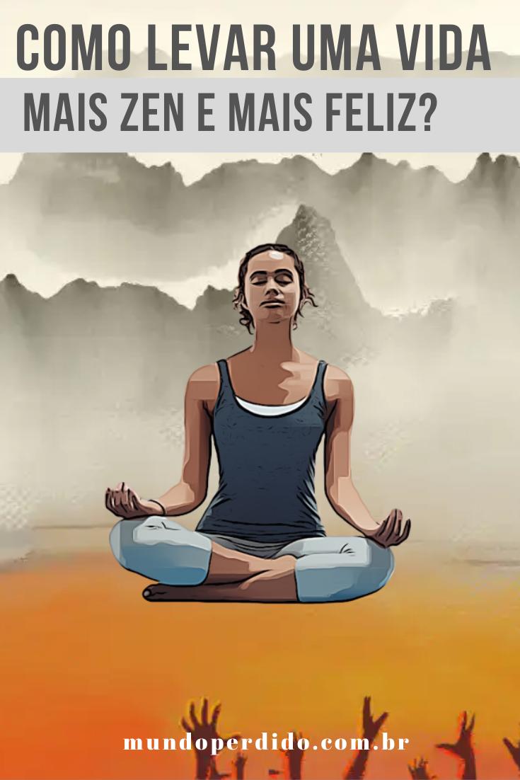 Como levar uma vida mais zen e mais feliz?