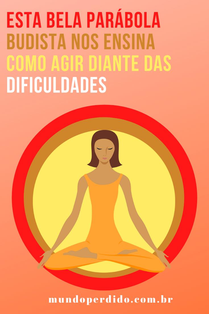 Esta bela parábola budista nos ensina como agir diante das dificuldades