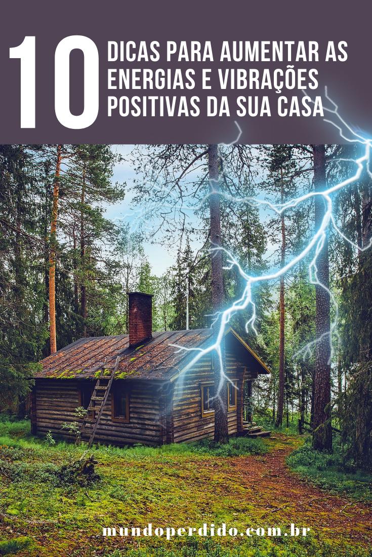 10 Dicas para aumentar as energias e vibrações positivas da sua casa