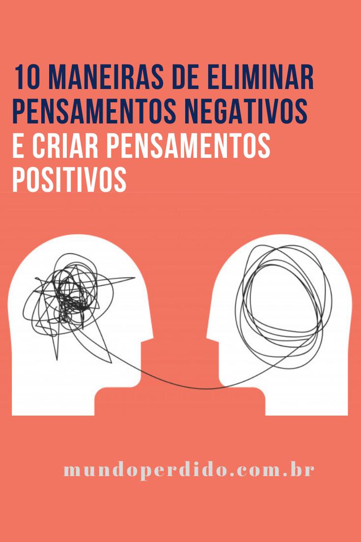 10 Maneiras de eliminar pensamentos negativos (e criar pensamentos positivos)