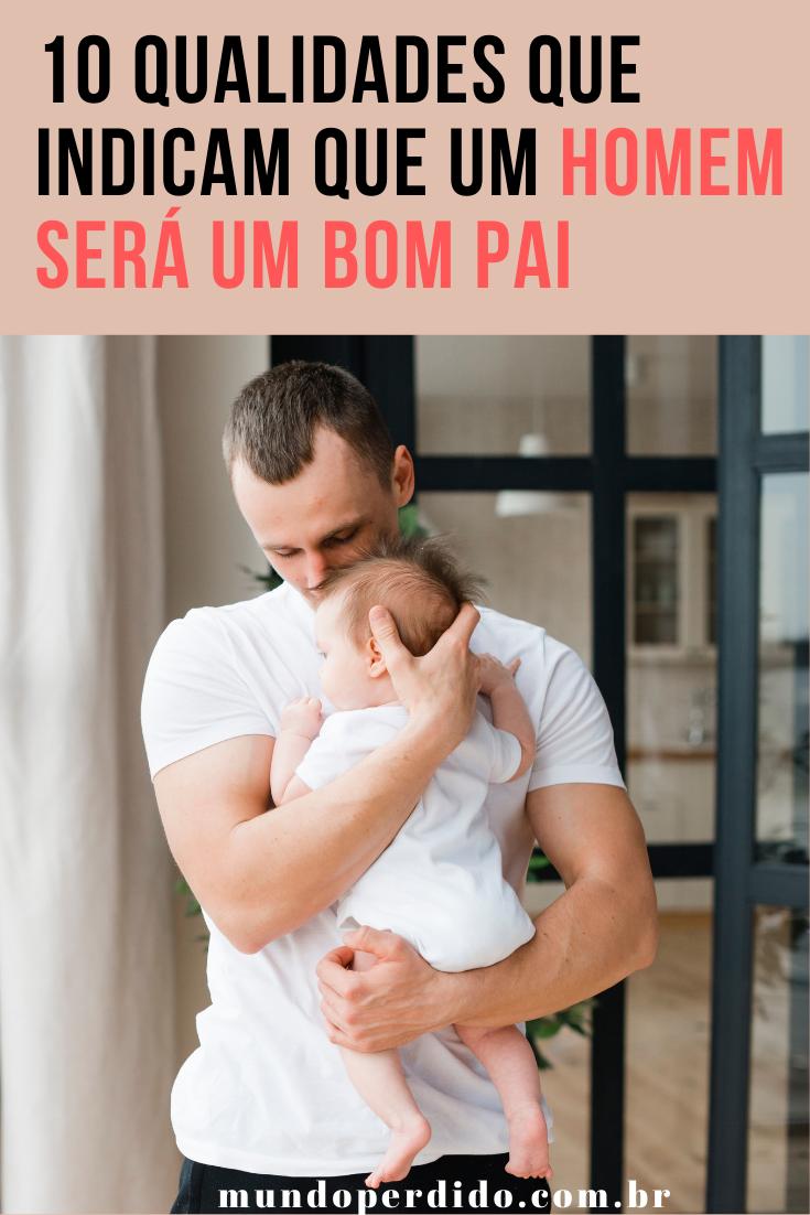 10 Qualidades que indicam que um homem será um bom pai