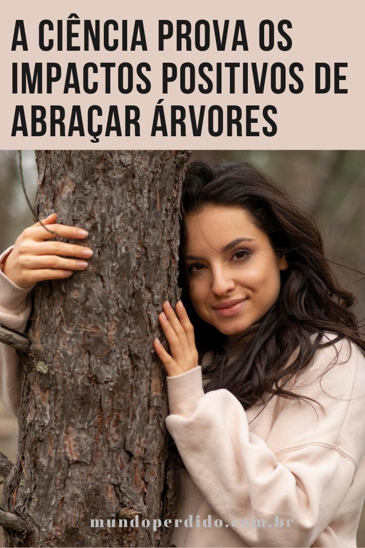 A ciência prova os impactos positivos de abraçar árvores