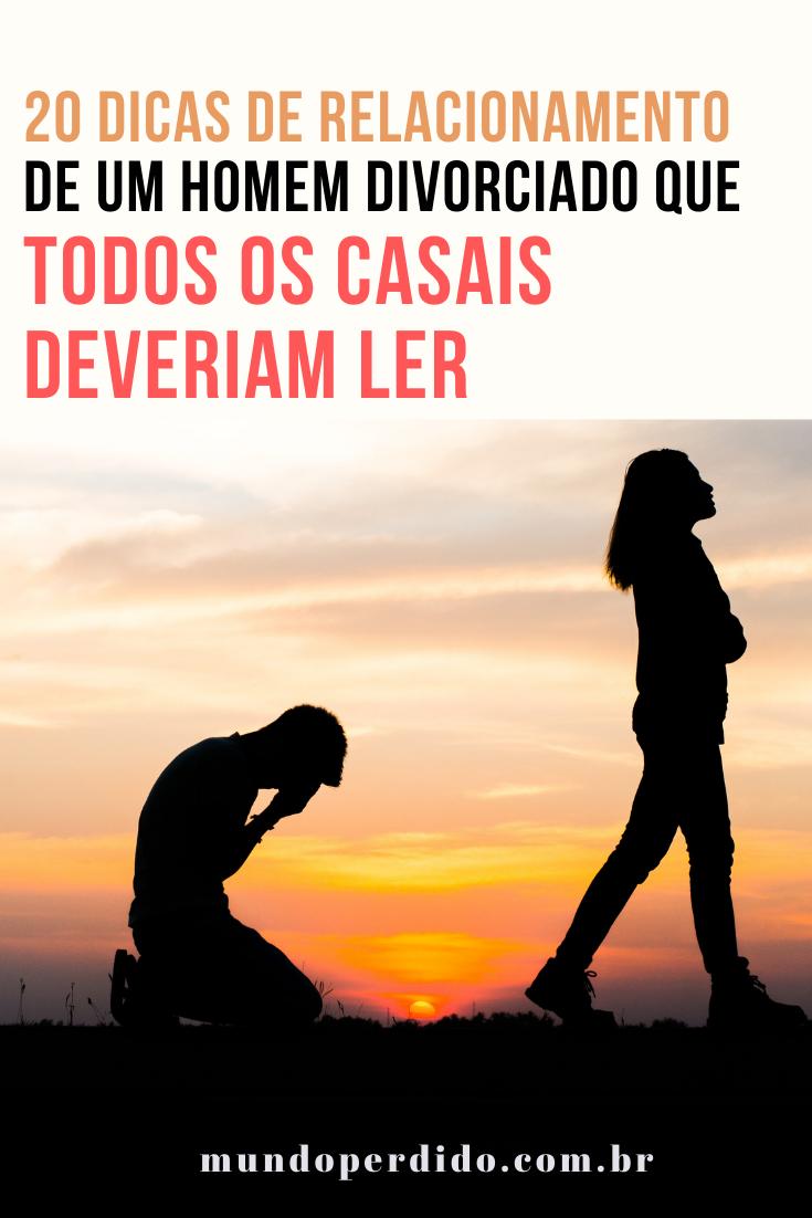 20 Dicas de relacionamento de um homem divorciado que todos os casais deveriam ler