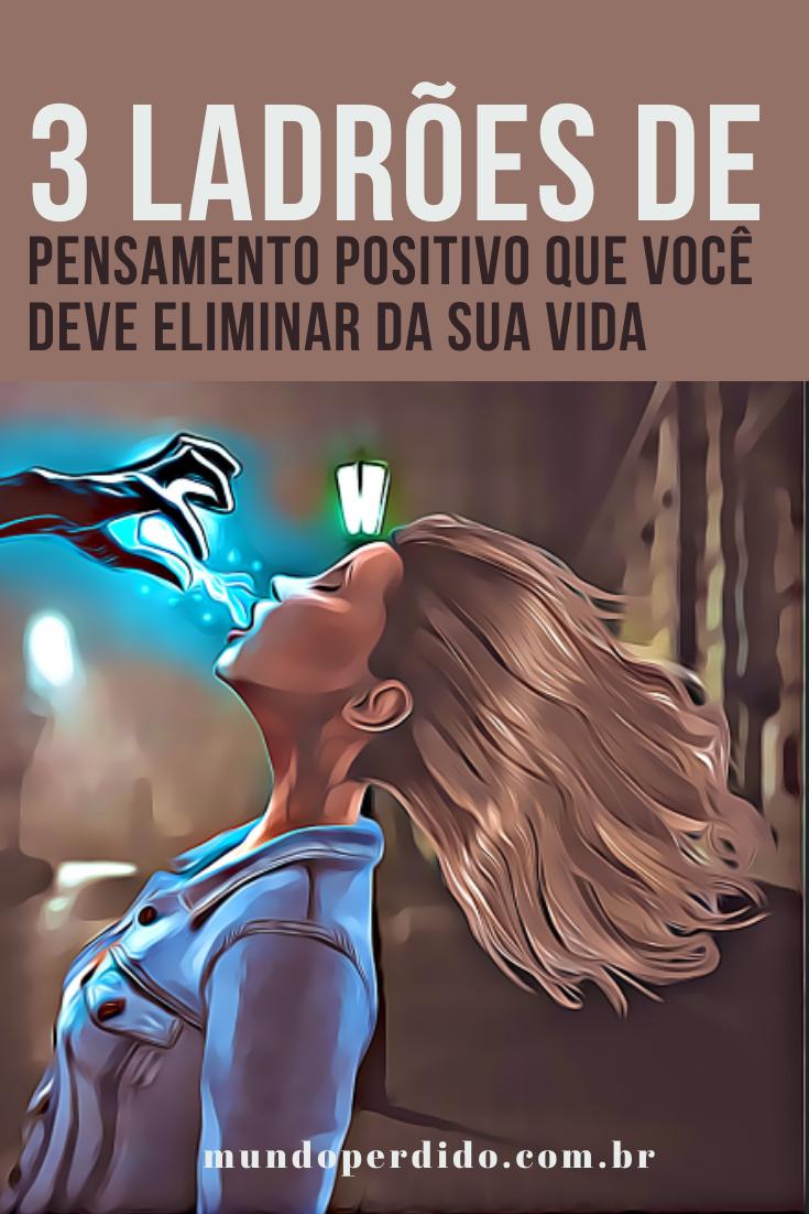 3 Ladrões de pensamento positivo que você deve eliminar da sua vida