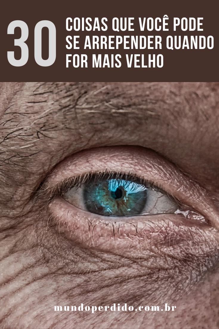 30 Coisas que você pode se arrepender quando for mais velho