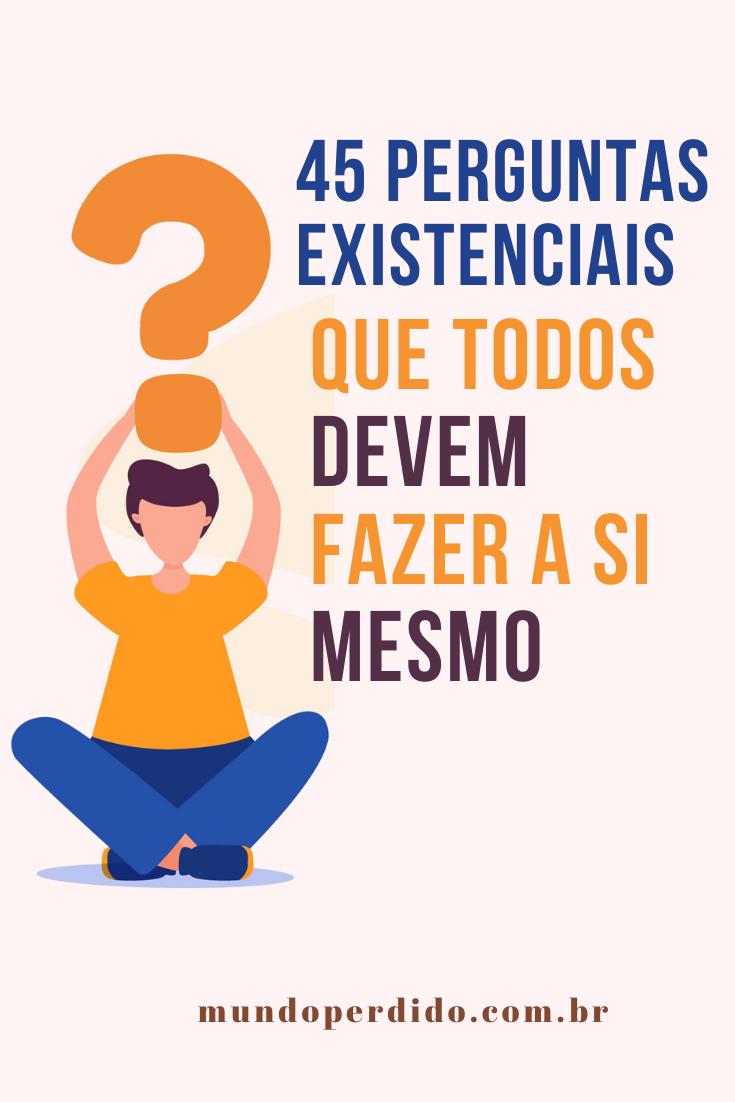 45 Perguntas existenciais que todos devem fazer a si mesmo