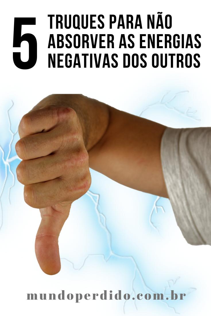 5 Truques para não absorver as energias negativas dos outros