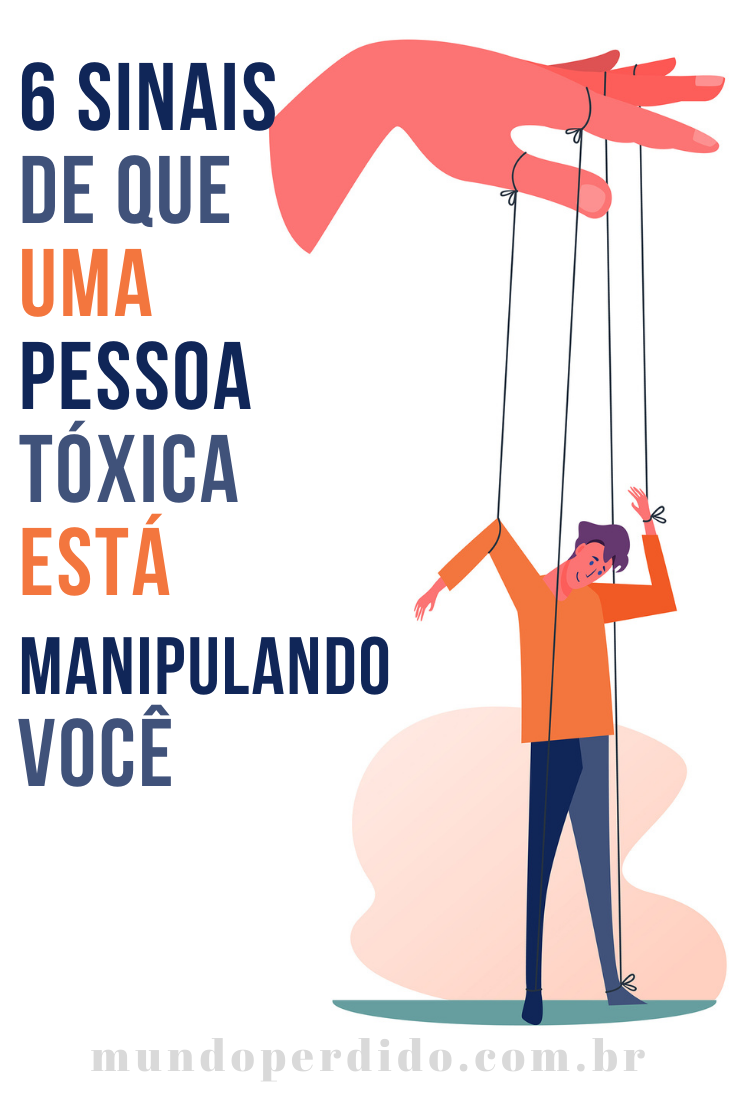 6 Sinais de que uma pessoa tóxica está manipulando você