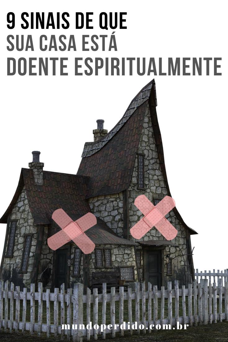 9 Sinais de que sua casa está doente espiritualmente