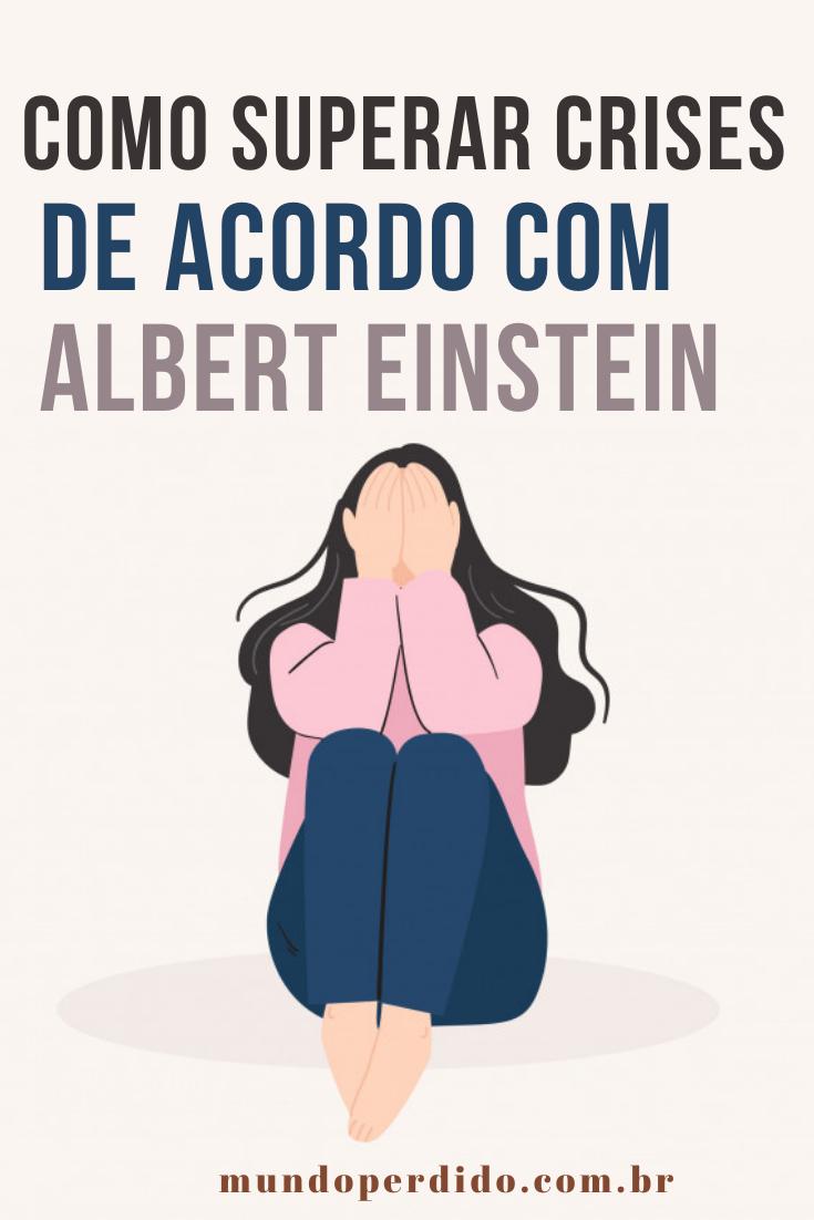 Como superar crises de acordo com Albert Einstein