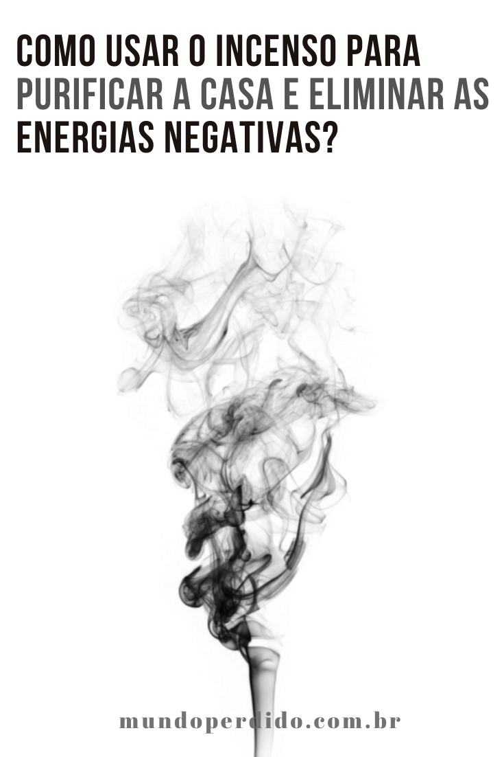 Como usar o incenso para purificar a casa e eliminar as energias negativas?