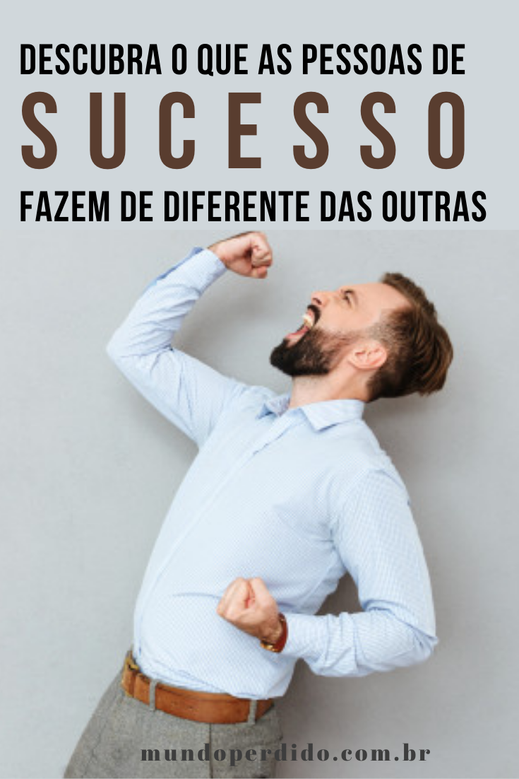 Descubra o que as pessoas de sucesso fazem de diferente das outras