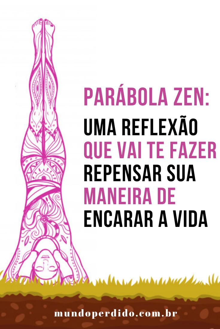 Parábola zen: Uma reflexão que vai te fazer repensar sua maneira de encarar a vida