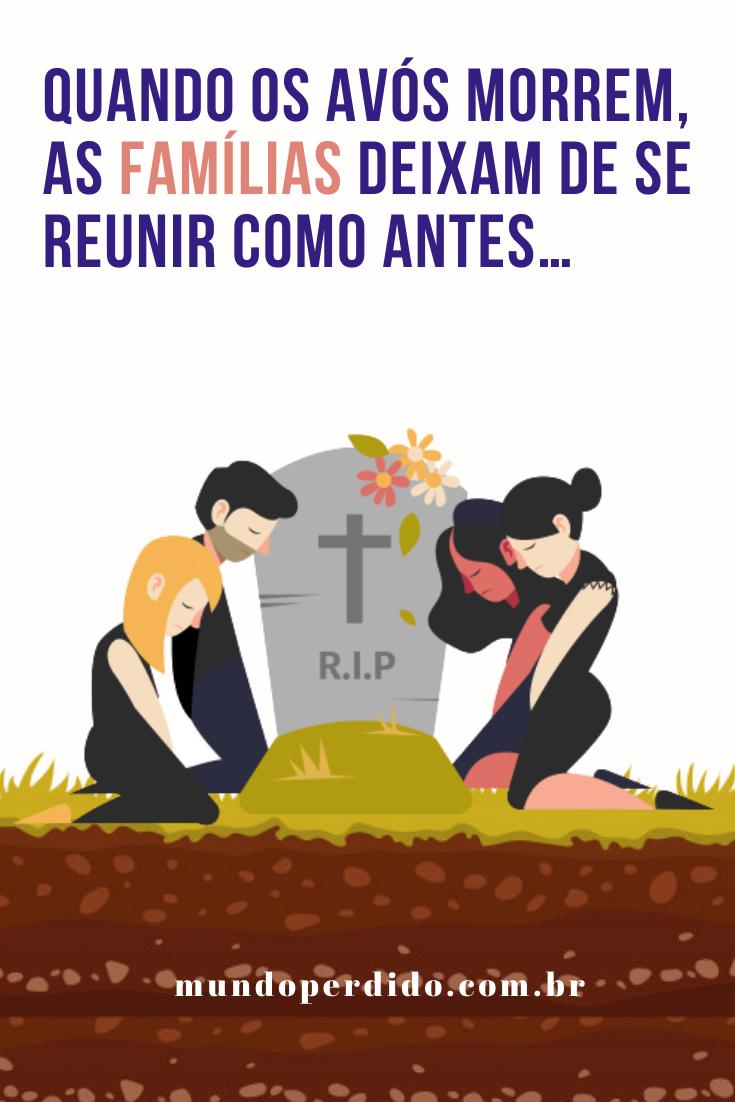 Quando os avós morrem, as famílias deixam de se reunir como antes…