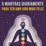 Repita esses 5 mantras diariamente para ter uma vida mais feliz