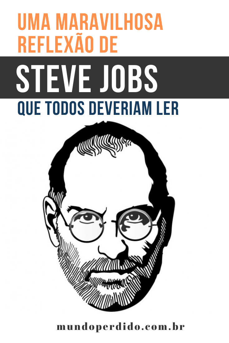 Uma maravilhosa reflexão de Steve Jobs que todos deveriam ler
