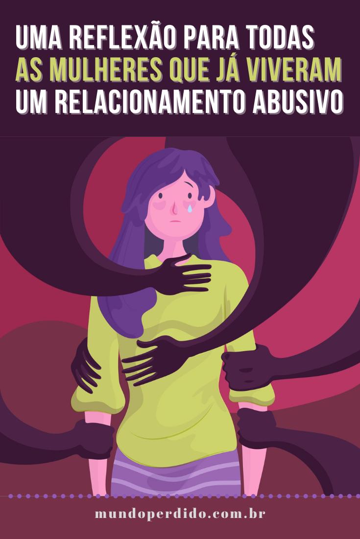 Uma reflexão para todas as mulheres que já viveram um relacionamento abusivo