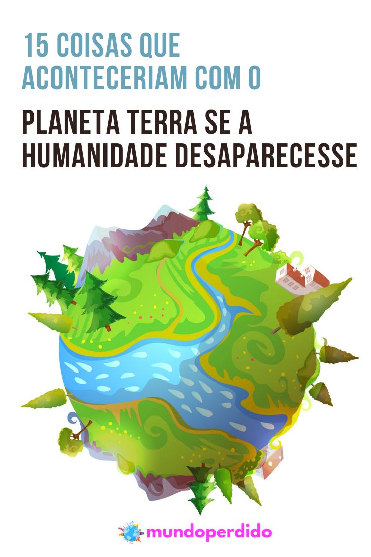 15 Coisas que aconteceriam com o planeta Terra se a humanidade desaparecesse