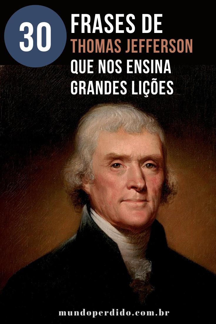 30 Frases de Thomas Jefferson que nos ensina grandes lições