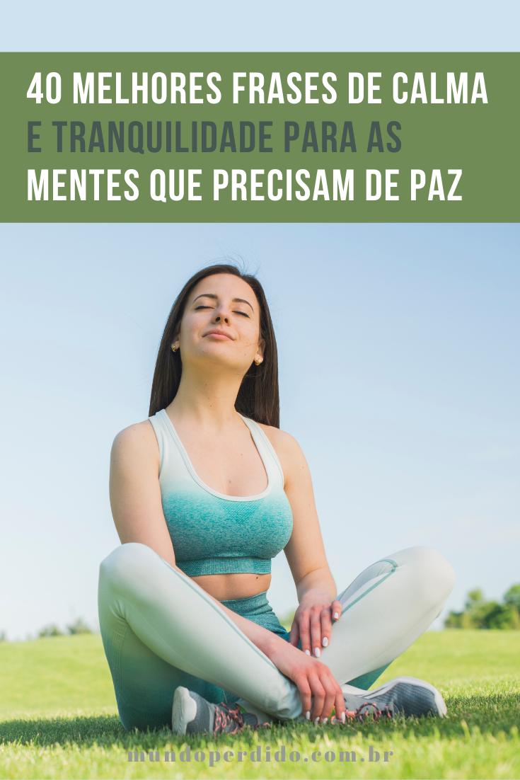ᐈ 40 Melhores frases de calma e tranquilidade para as mentes que precisam de paz