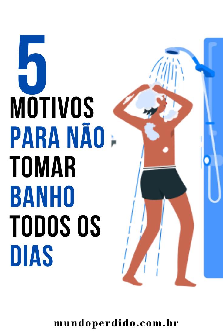 5 Motivos para não tomar banho todos os dias