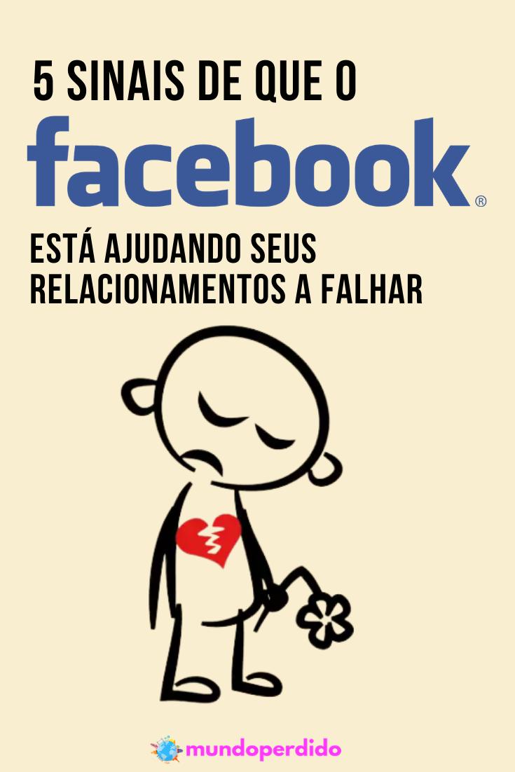5 Sinais de que o Facebook está ajudando seus relacionamentos a falhar